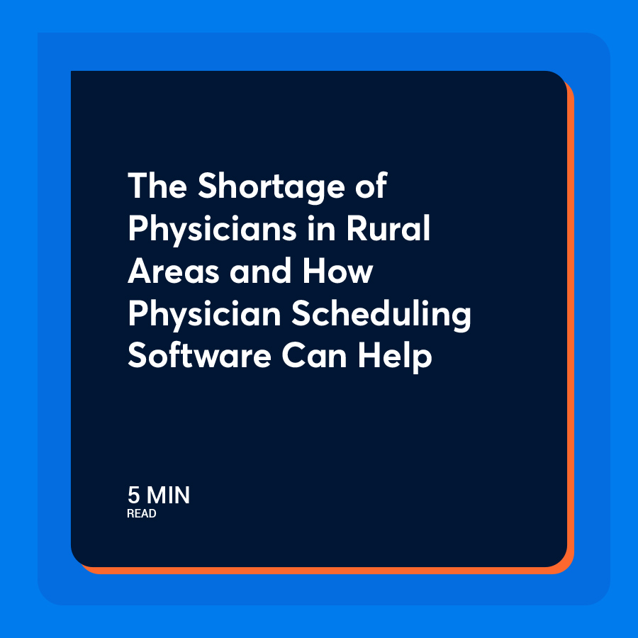 The Shortage of Physicians in Rural Areas and How Physician Scheduling Software Can Help