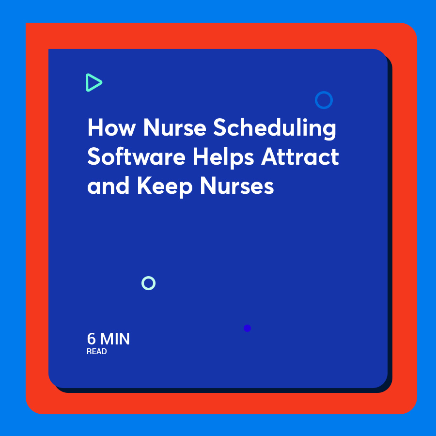 How Nurse Scheduling Software Helps Attract and Keep Nurses