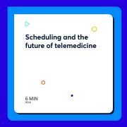 Scheduling and the future of telemedicine