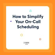 How to Simplify Your On-Call Scheduling