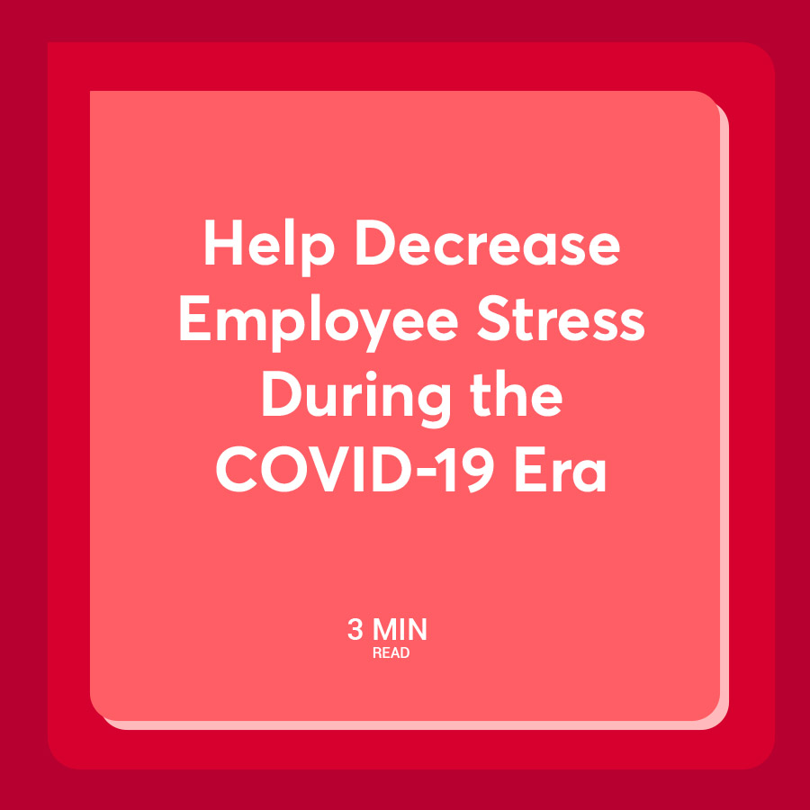 Help Decrease Employee Stress During the COVID-19 Era