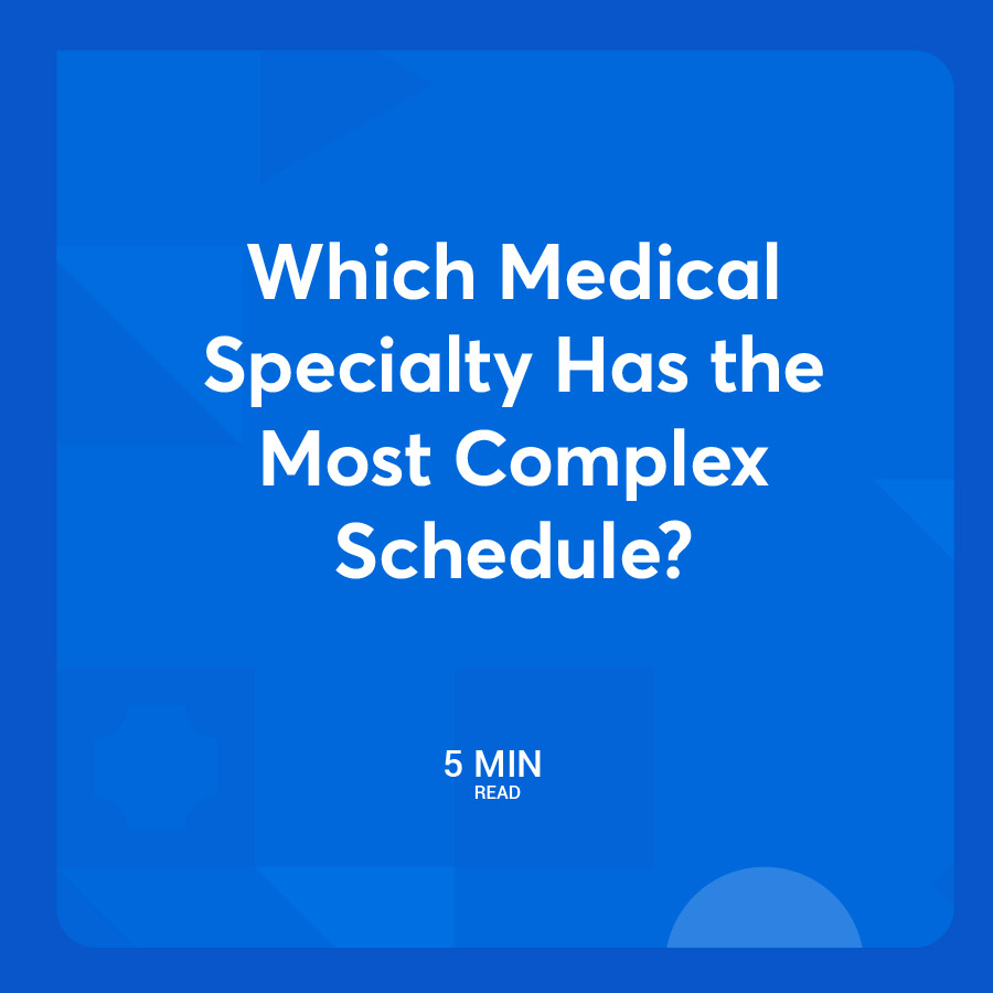 Which Medical Specialty Has the Most Complex Schedule?