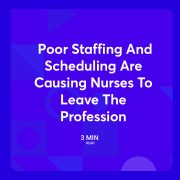 Poor_Staffing_And_Scheduling_Are_Causing_Nurses_To_Leave_The_Profession