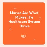 Nurses Are What Makes The Healthcare System Thrive