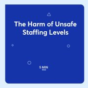 The Harm of Unsafe Staffing Levels