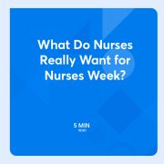 What Do Nurses Really Want for Nurses Week?